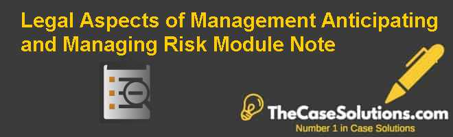 Legal Aspects of Management: Anticipating and Managing Risk, Module Note Case Solution